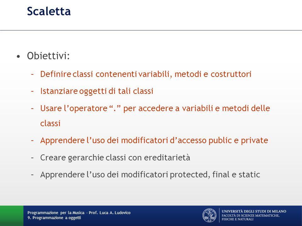 Scaletta Obiettivi: Definire classi contenenti variabili, metodi e costruttori. Istanziare oggetti di tali classi.