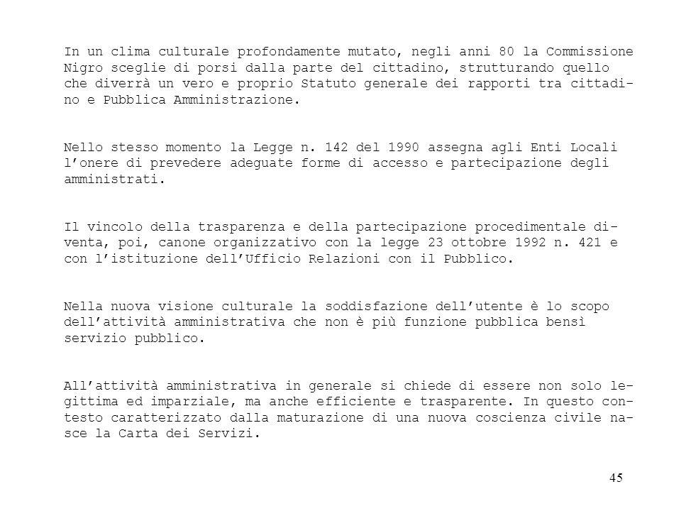 In un clima culturale profondamente mutato, negli anni 80 la Commissione Nigro sceglie di porsi dalla parte del cittadino, strutturando quello che diverrà un vero e proprio Statuto generale dei rapporti tra cittadi-no e Pubblica Amministrazione.