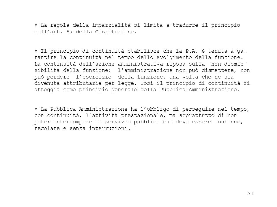 La regola della imparzialità si limita a tradurre il principio dell'art. 97 della Costituzione.