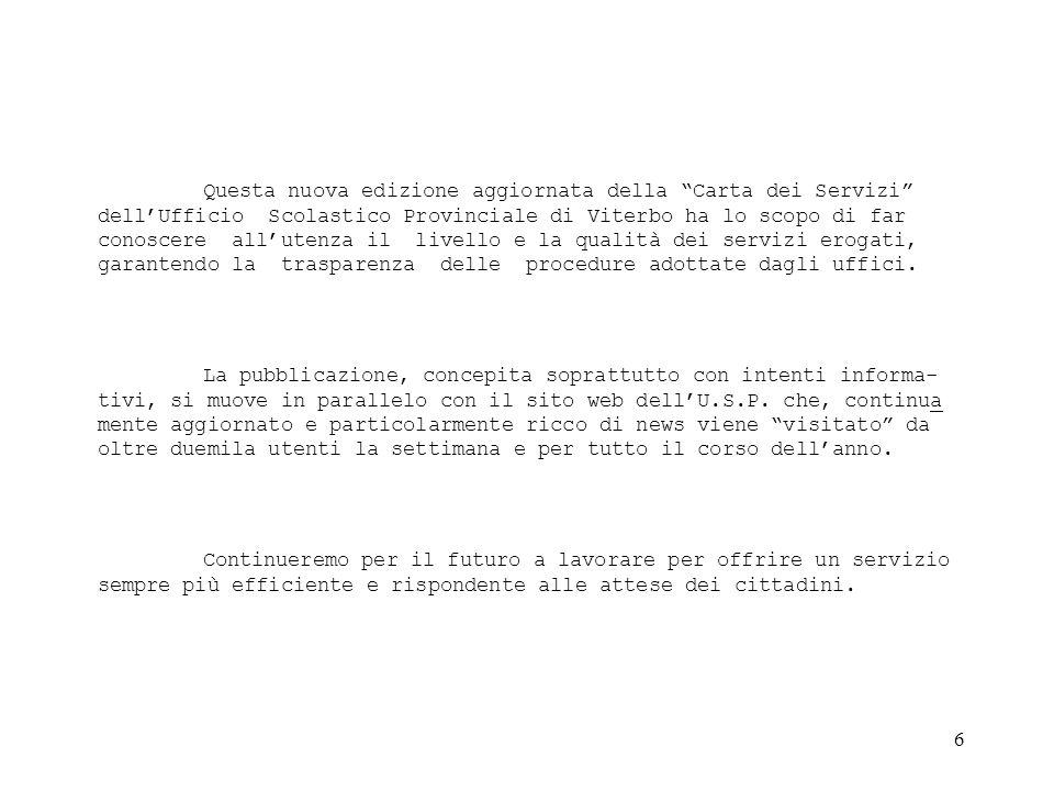 Questa nuova edizione aggiornata della Carta dei Servizi dell'Ufficio Scolastico Provinciale di Viterbo ha lo scopo di far conoscere all'utenza il livello e la qualità dei servizi erogati, garantendo la trasparenza delle procedure adottate dagli uffici.