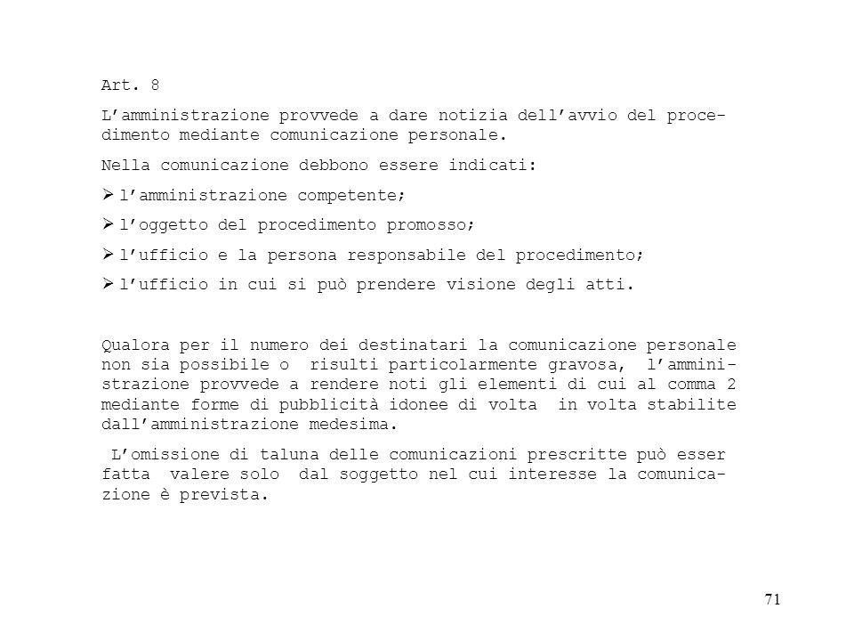 Art. 8 L'amministrazione provvede a dare notizia dell'avvio del proce-dimento mediante comunicazione personale.