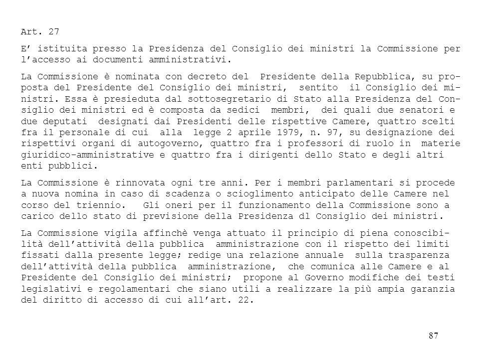 Art. 27 E' istituita presso la Presidenza del Consiglio dei ministri la Commissione per l'accesso ai documenti amministrativi.