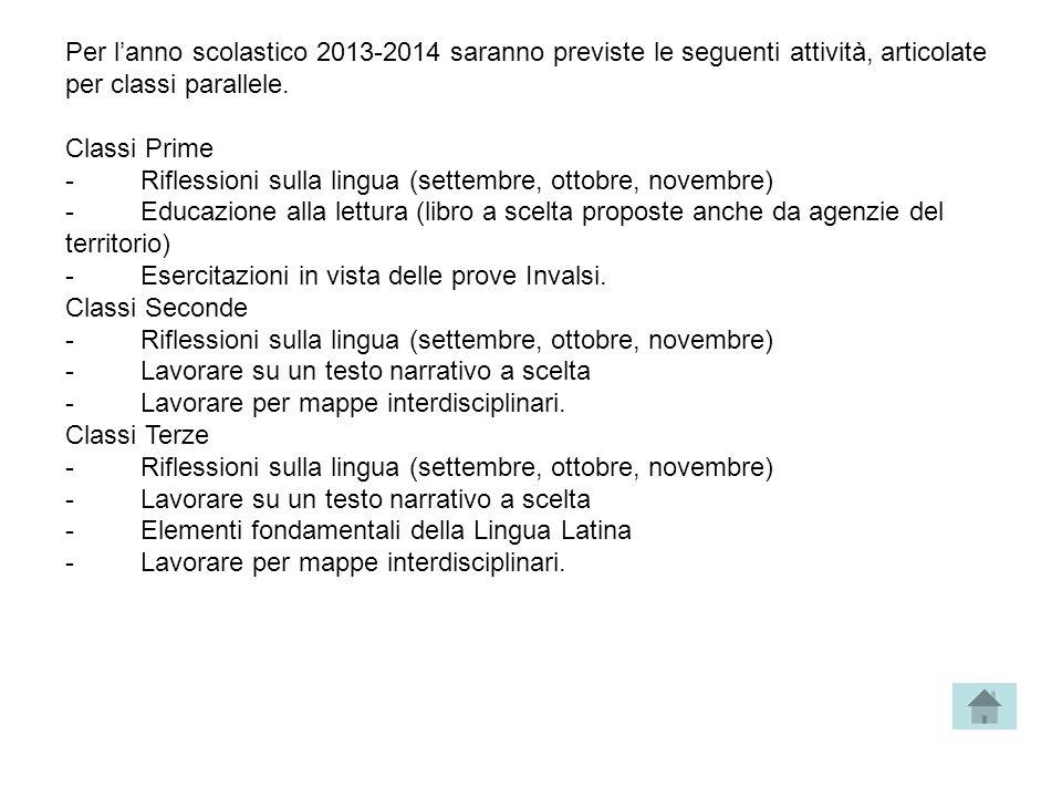 Per l'anno scolastico 2013-2014 saranno previste le seguenti attività, articolate per classi parallele.