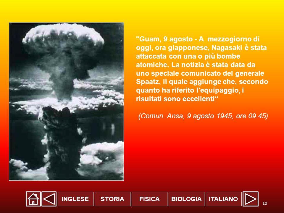 Guam, 9 agosto - A mezzogiorno di oggi, ora giapponese, Nagasaki è stata attaccata con una o più bombe atomiche. La notizia è stata data da uno speciale comunicato del generale Spaatz, il quale aggiunge che, secondo quanto ha riferito l equipaggio, i risultati sono eccellenti