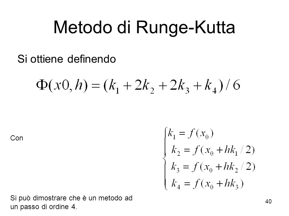 Metodo di Runge-Kutta Si ottiene definendo Con