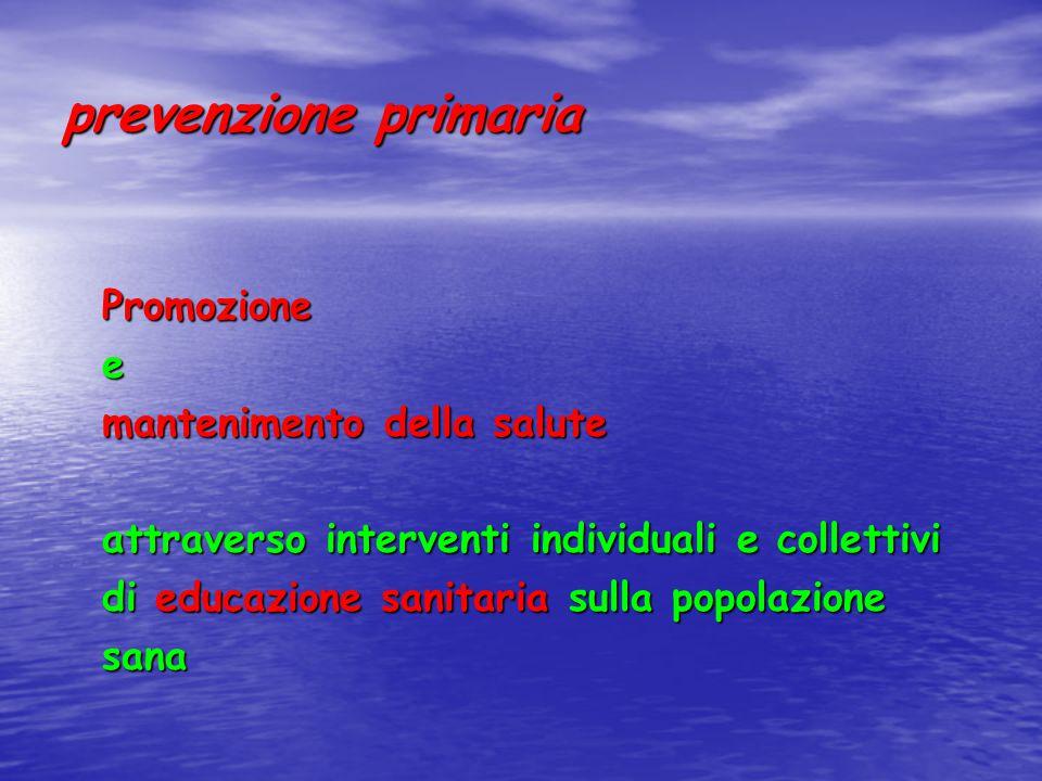 prevenzione primaria Promozione e mantenimento della salute