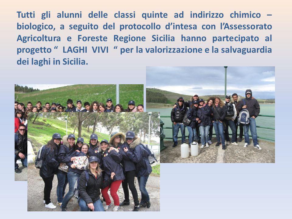 Tutti gli alunni delle classi quinte ad indirizzo chimico – biologico, a seguito del protocollo d'intesa con l'Assessorato Agricoltura e Foreste Regione Sicilia hanno partecipato al progetto LAGHI VIVI per la valorizzazione e la salvaguardia dei laghi in Sicilia.