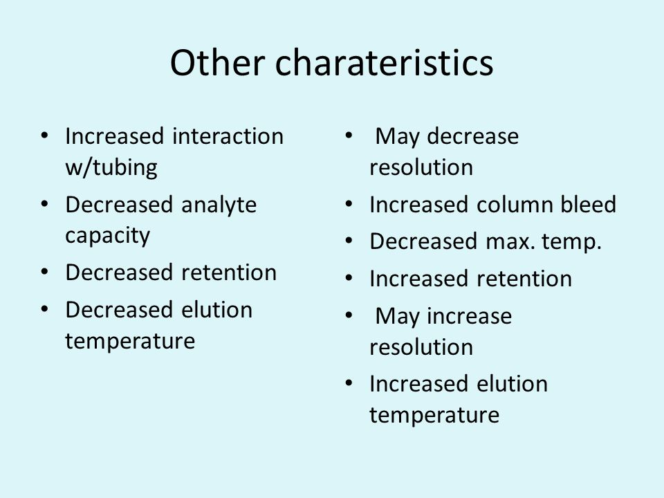 Other charateristics Increased interaction w/tubing