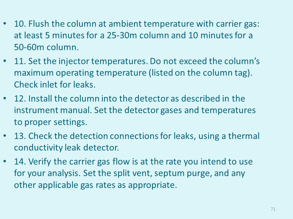 10. Flush the column at ambient temperature with carrier gas: at least 5 minutes for a 25-30m column and 10 minutes for a 50-60m column.