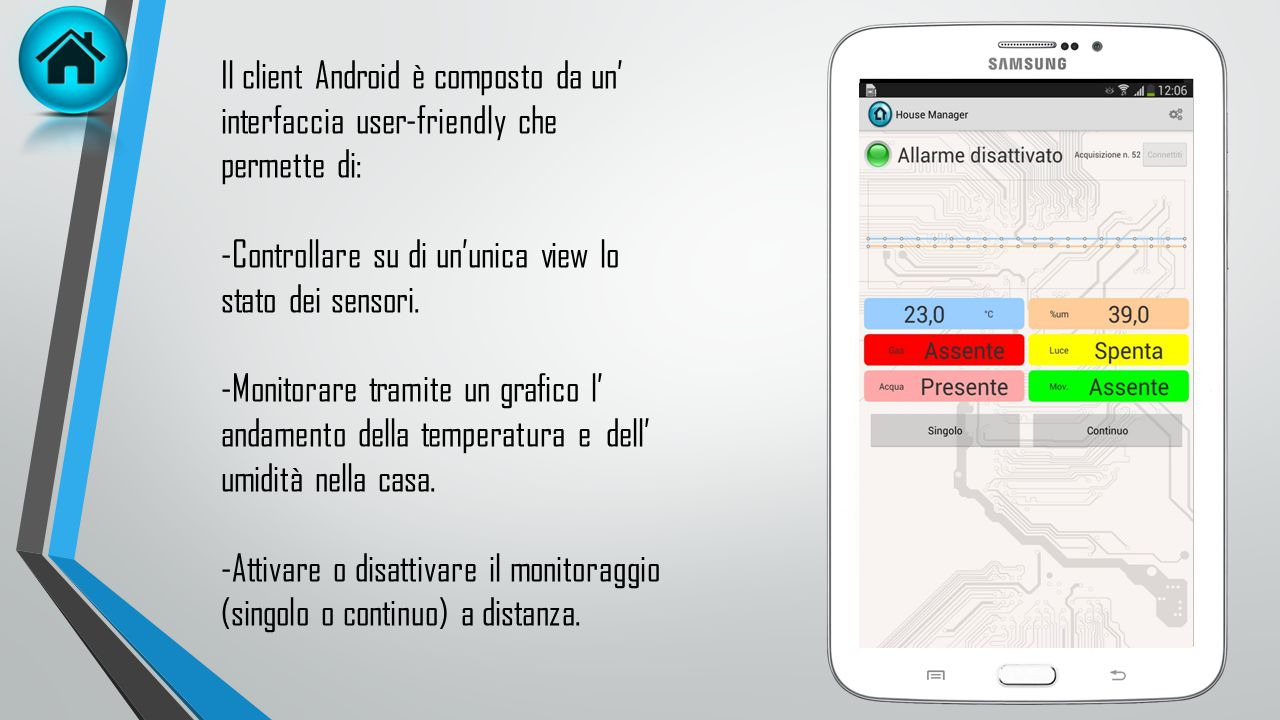 Il client Android è composto da un' interfaccia user-friendly che permette di: