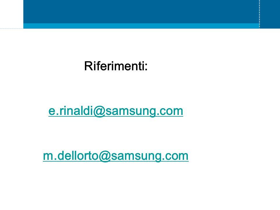 Riferimenti: e.rinaldi@samsung.com m.dellorto@samsung.com