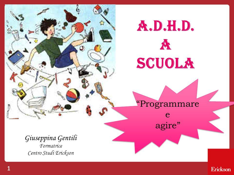 A.D.H.D. A SCUOLA Programmare e agire Giuseppina Gentili Formatrice