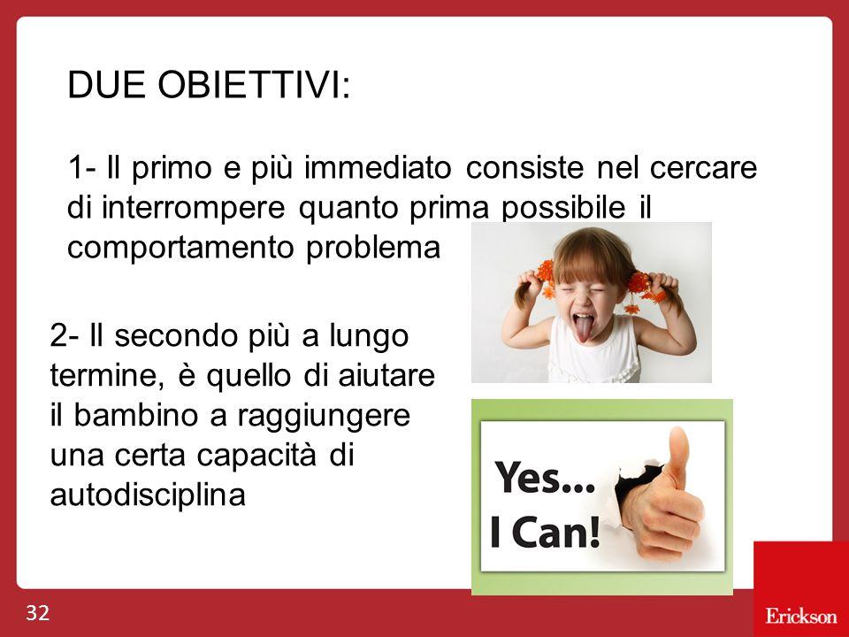 DUE OBIETTIVI: 1- Il primo e più immediato consiste nel cercare di interrompere quanto prima possibile il comportamento problema.