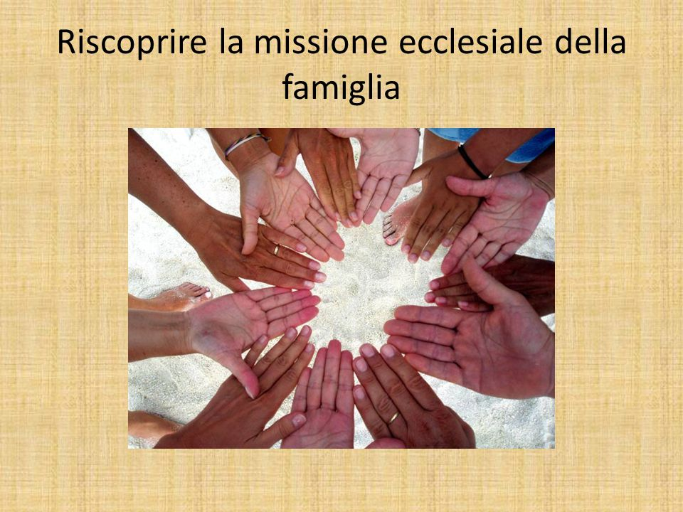Riscoprire la missione ecclesiale della famiglia