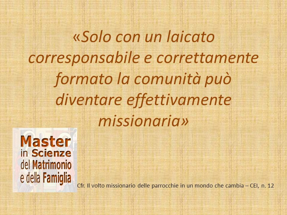 «Solo con un laicato corresponsabile e correttamente formato la comunità può diventare effettivamente missionaria»