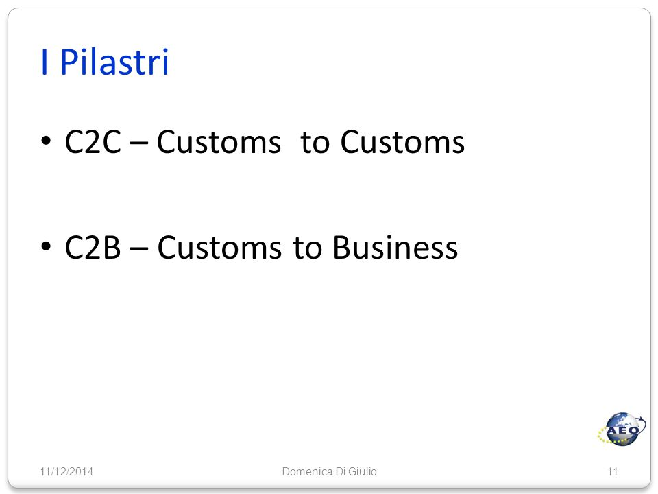 I Pilastri C2C – Customs to Customs C2B – Customs to Business