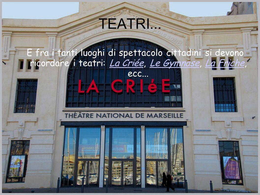 E fra i tanti luoghi di spettacolo cittadini si devono ricordare i teatri: La Criée, Le Gymnase, La Friche, ecc...