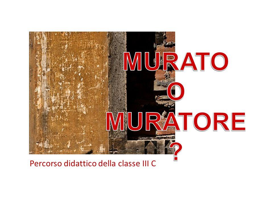 MURATO O MURATORE Percorso didattico della classe III C