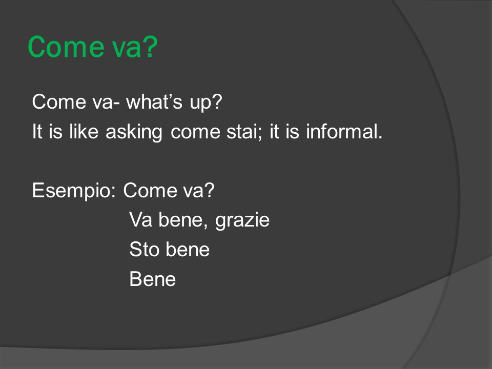 Come va. Come va- what's up. It is like asking come stai; it is informal.