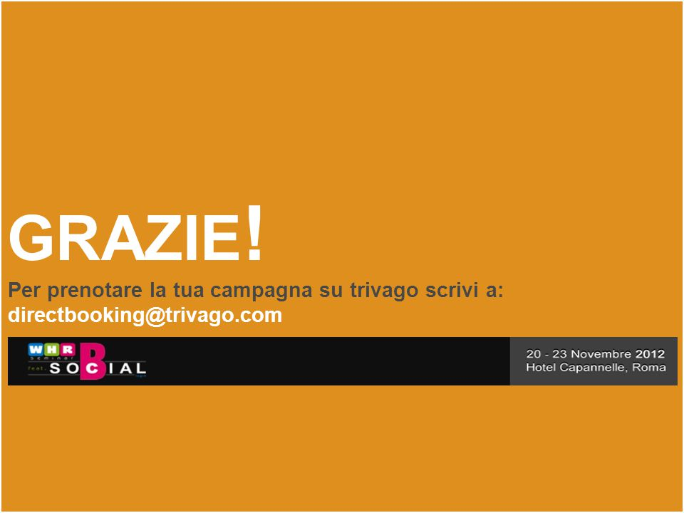 Grazie! Per prenotare la tua campagna su trivago scrivi a: directbooking@trivago.com