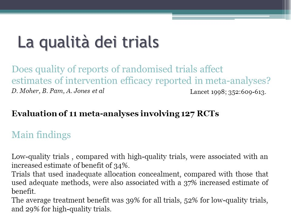 La qualità dei trials Does quality of reports of randomised trials affect estimates of intervention efficacy reported in meta-analyses