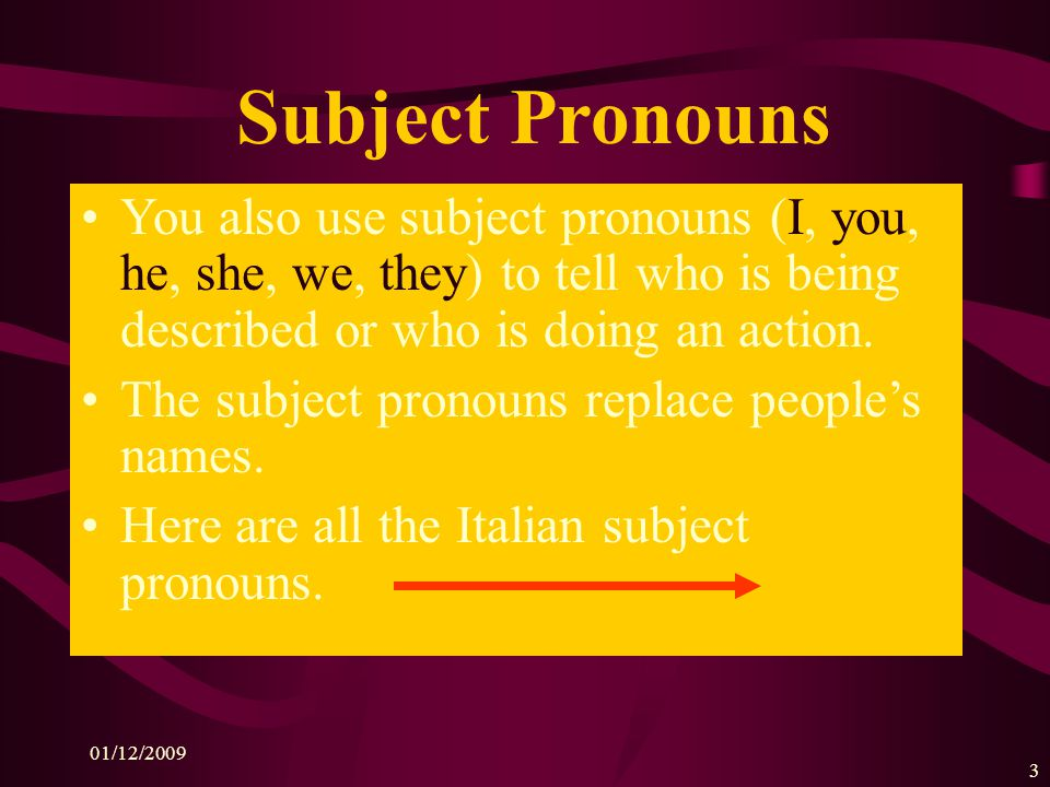 Subject Pronouns You also use subject pronouns (I, you, he, she, we, they) to tell who is being described or who is doing an action.