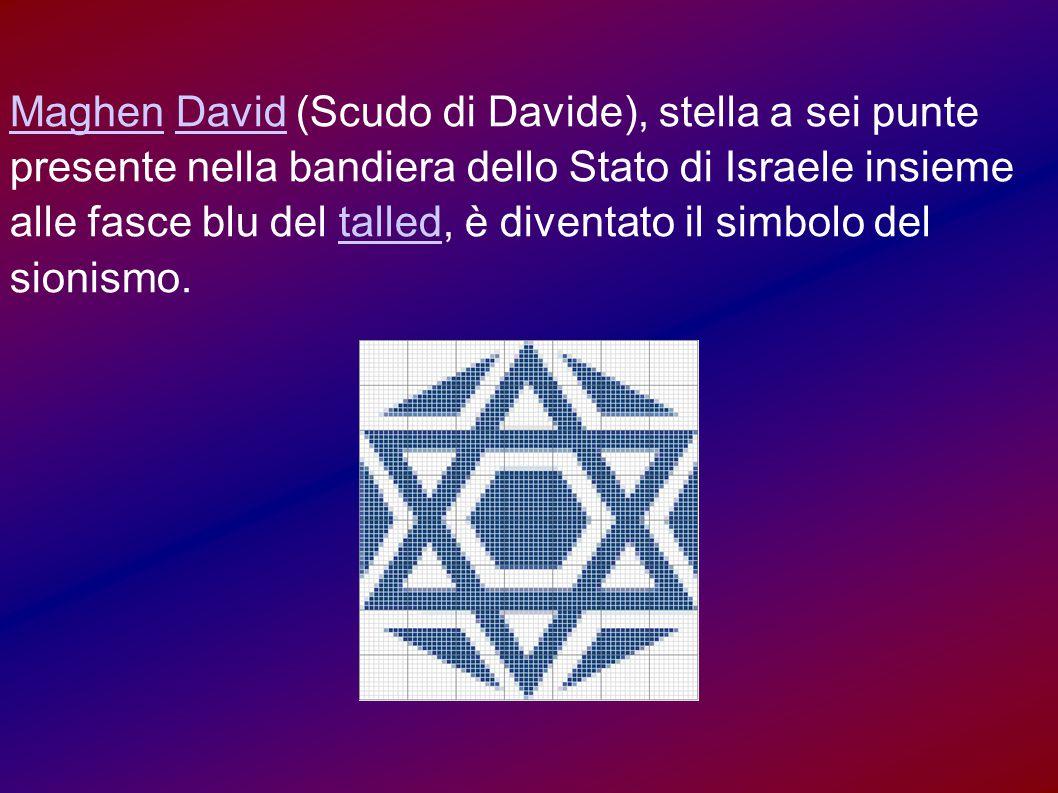 Maghen David (Scudo di Davide), stella a sei punte presente nella bandiera dello Stato di Israele insieme alle fasce blu del talled, è diventato il simbolo del sionismo.