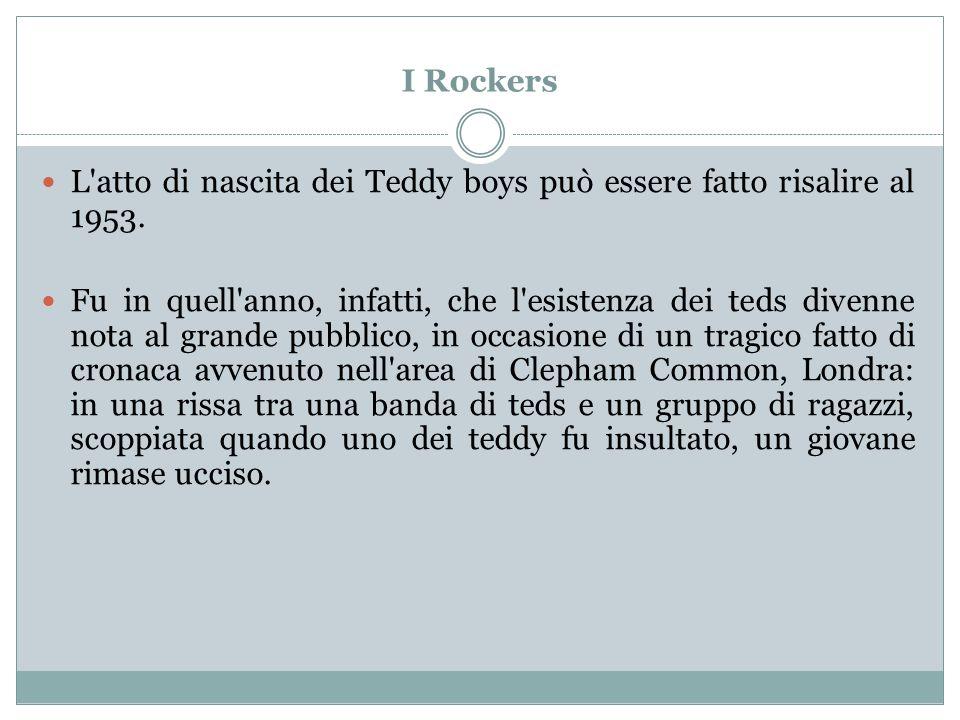 I Rockers L atto di nascita dei Teddy boys può essere fatto risalire al 1953.