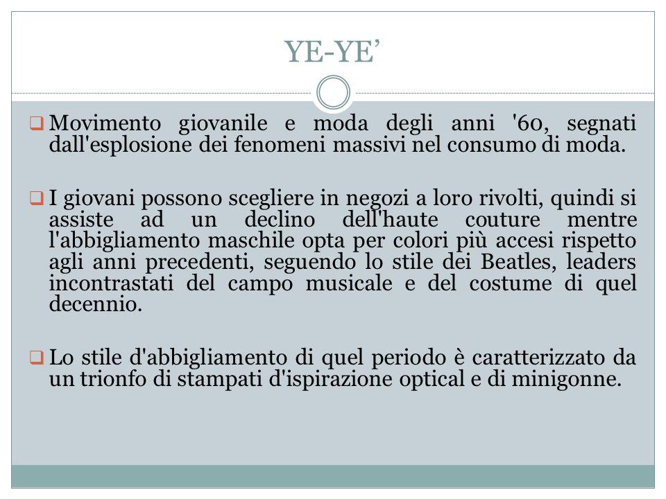 YE-YE' Movimento giovanile e moda degli anni 60, segnati dall esplosione dei fenomeni massivi nel consumo di moda.