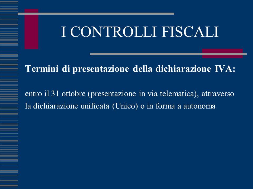 I CONTROLLI FISCALI Termini di presentazione della dichiarazione IVA: