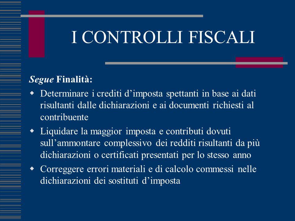 I CONTROLLI FISCALI Segue Finalità: