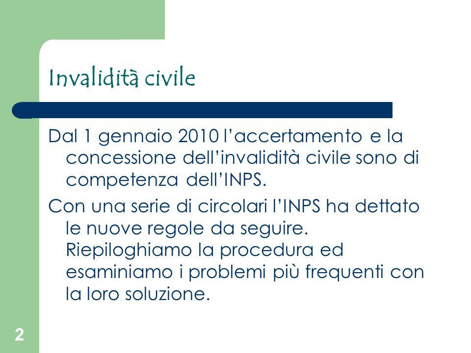 Invalidità civile Dal 1 gennaio 2010 l'accertamento e la concessione dell'invalidità civile sono di competenza dell'INPS.