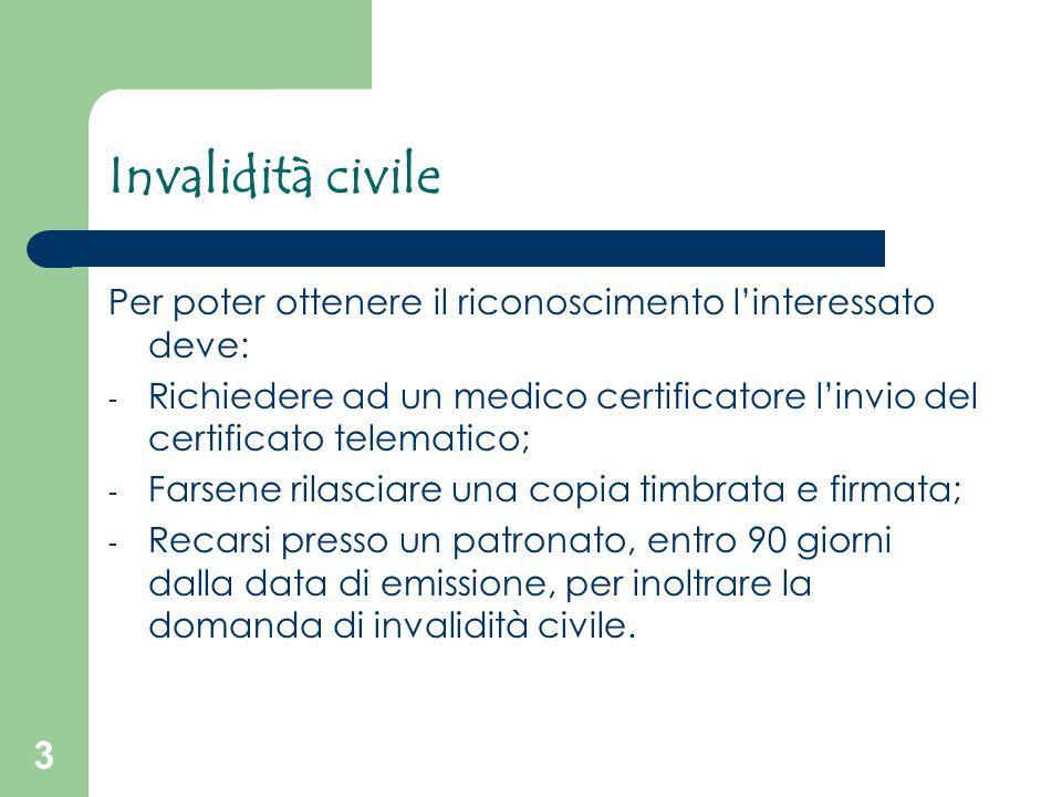Invalidità civile Per poter ottenere il riconoscimento l'interessato deve: Richiedere ad un medico certificatore l'invio del certificato telematico;