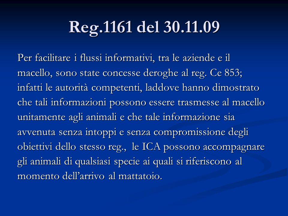 Reg.1161 del 30.11.09 Per facilitare i flussi informativi, tra le aziende e il. macello, sono state concesse deroghe al reg. Ce 853;