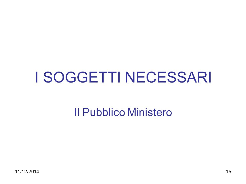 I SOGGETTI NECESSARI Il Pubblico Ministero 07/04/2017