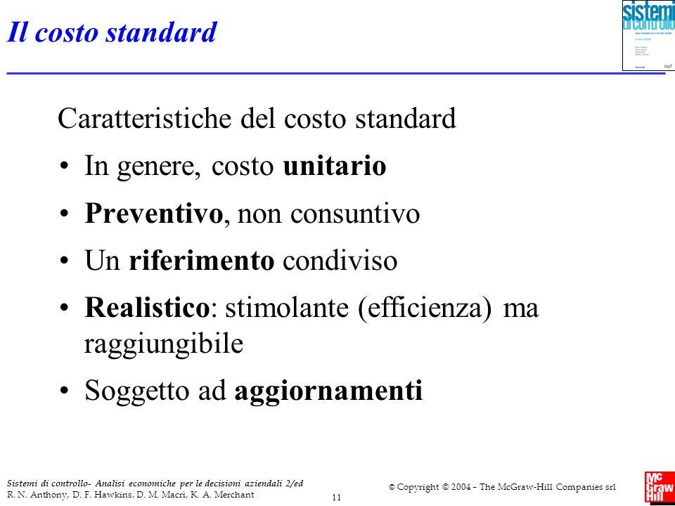 Il costo standard Caratteristiche del costo standard. In genere, costo unitario. Preventivo, non consuntivo.