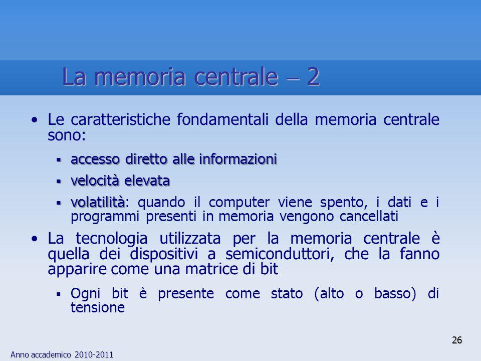 La memoria centrale  2 Le caratteristiche fondamentali della memoria centrale sono: accesso diretto alle informazioni.