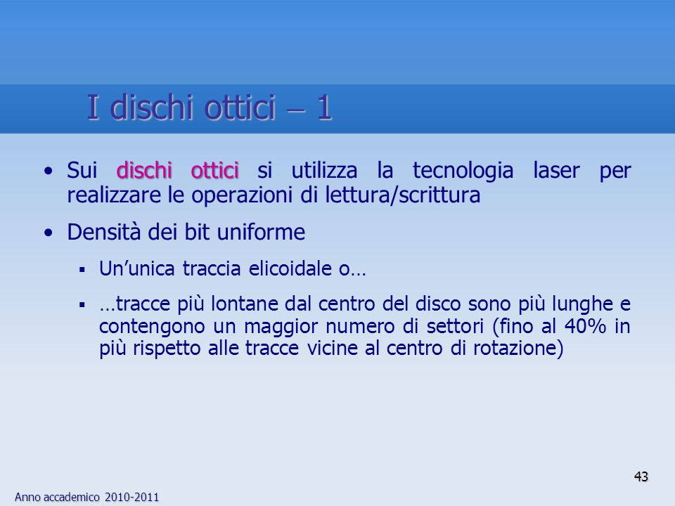 I dischi ottici  1 Sui dischi ottici si utilizza la tecnologia laser per realizzare le operazioni di lettura/scrittura.