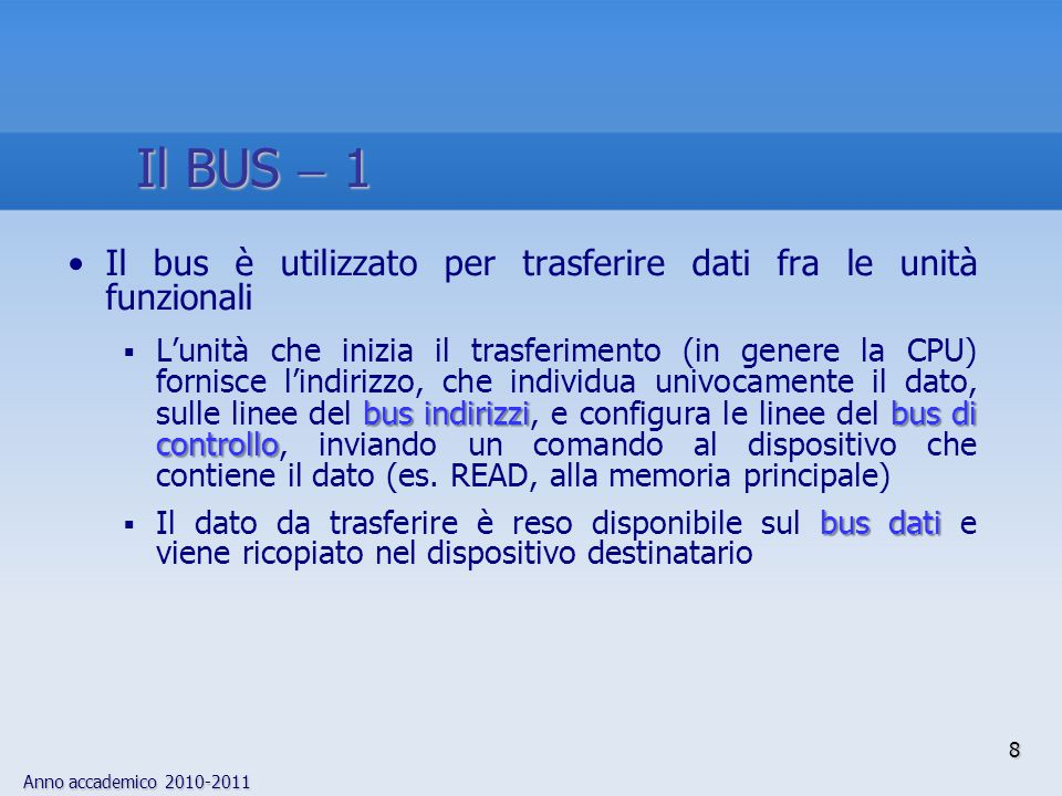 Il BUS  1 Il bus è utilizzato per trasferire dati fra le unità funzionali.