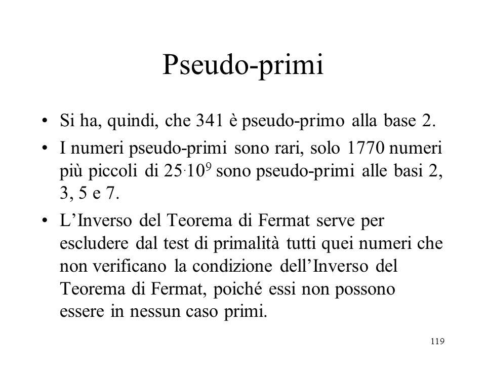 Pseudo-primi Si ha, quindi, che 341 è pseudo-primo alla base 2.