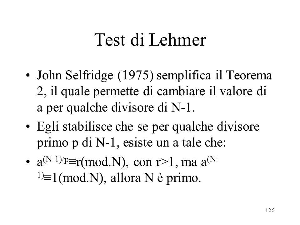 Test di Lehmer John Selfridge (1975) semplifica il Teorema 2, il quale permette di cambiare il valore di a per qualche divisore di N-1.