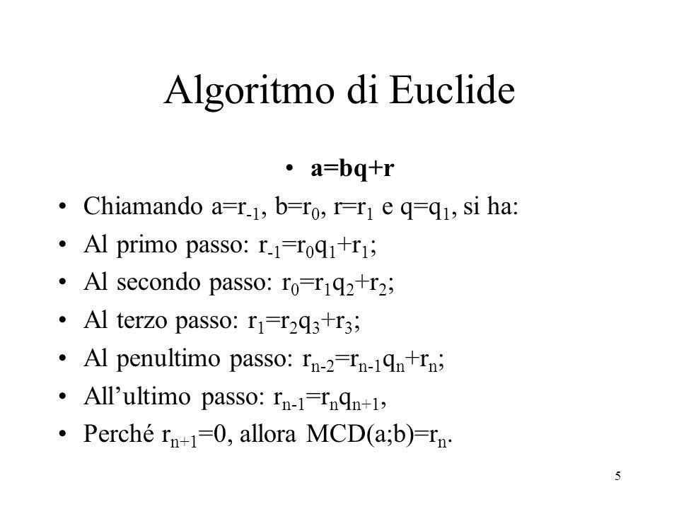 Algoritmo di Euclide a=bq+r Chiamando a=r-1, b=r0, r=r1 e q=q1, si ha: