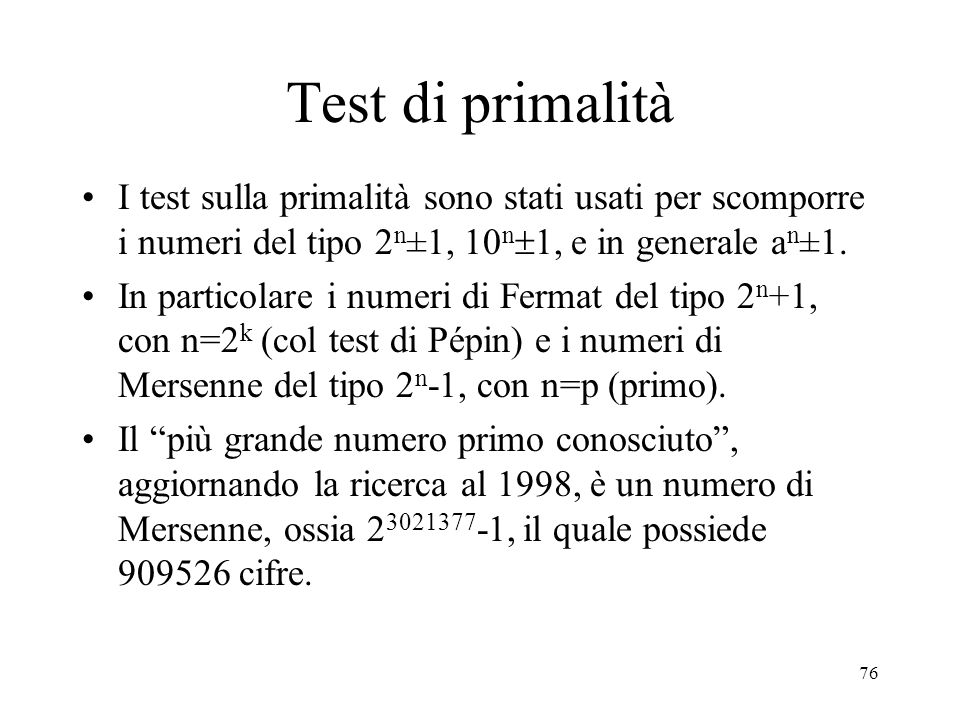 Test di primalità I test sulla primalità sono stati usati per scomporre i numeri del tipo 2n±1, 10n1, e in generale an±1.