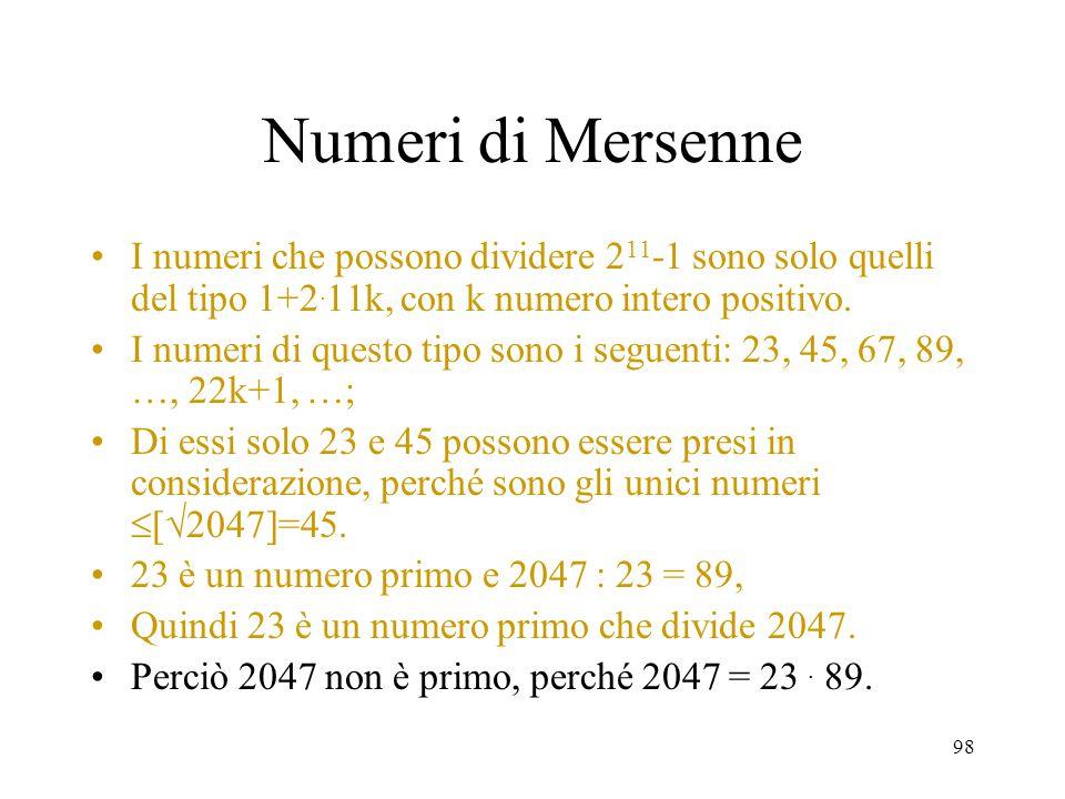 Numeri di Mersenne I numeri che possono dividere 211-1 sono solo quelli del tipo 1+2.11k, con k numero intero positivo.