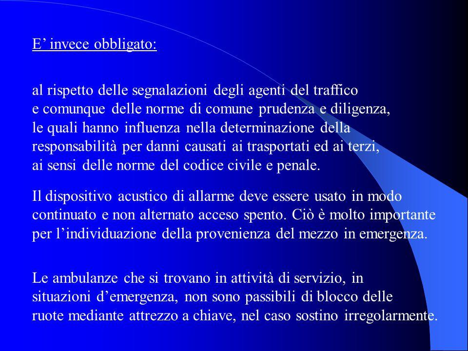 E' invece obbligato: al rispetto delle segnalazioni degli agenti del traffico. e comunque delle norme di comune prudenza e diligenza,