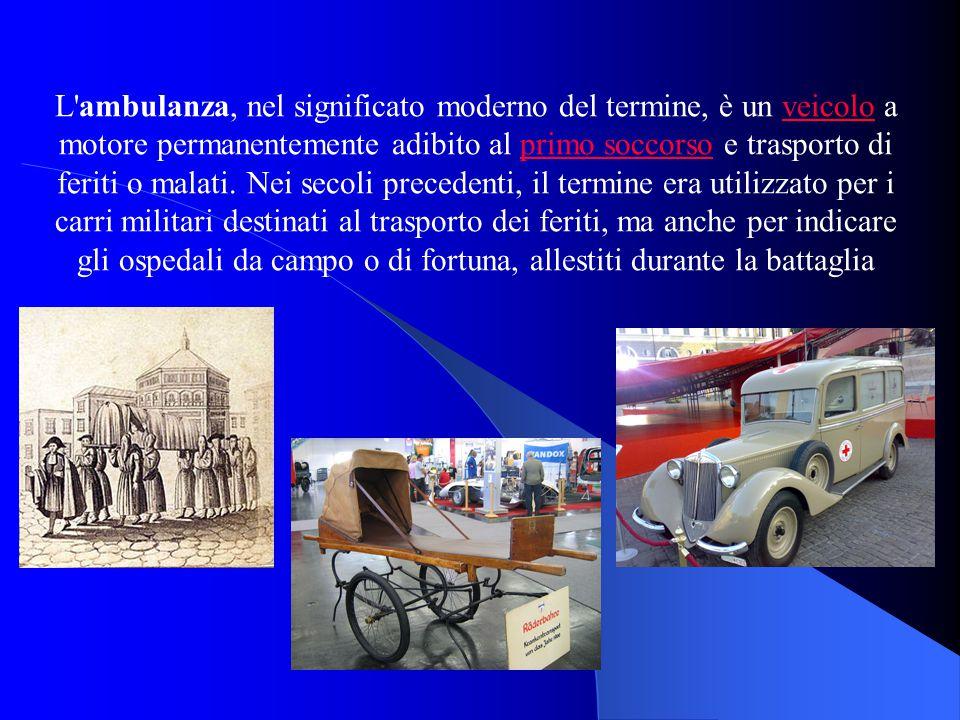 L ambulanza, nel significato moderno del termine, è un veicolo a motore permanentemente adibito al primo soccorso e trasporto di feriti o malati.