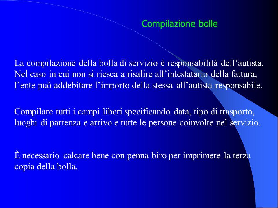 Compilazione bolle La compilazione della bolla di servizio è responsabilità dell'autista.