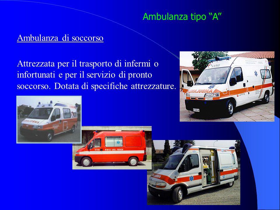 Ambulanza tipo A Ambulanza di soccorso. Attrezzata per il trasporto di infermi o. infortunati e per il servizio di pronto.