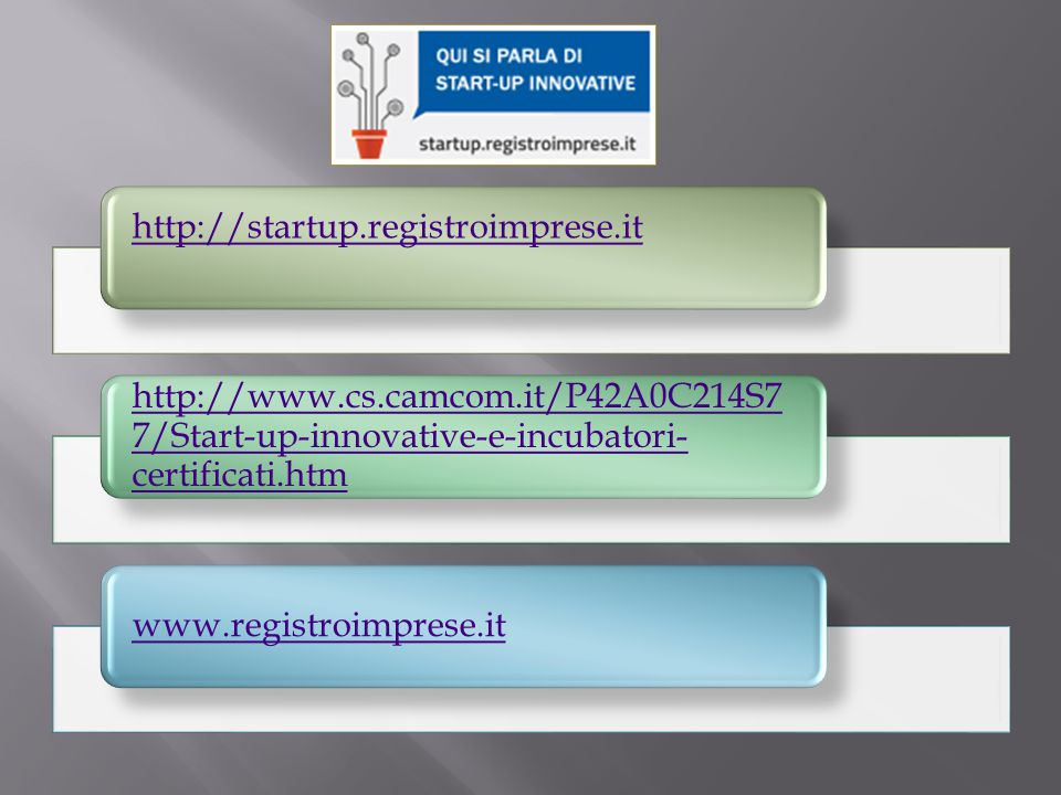 http://startup.registroimprese.it http://www.cs.camcom.it/P42A0C214S77/Start-up-innovative-e-incubatori-certificati.htm.
