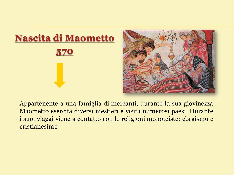 Nascita di Maometto 570.